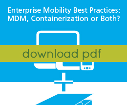Enterprise Mobility Best Practices: MDM, Containerization or Both?